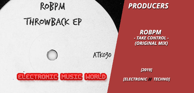 PRODUCERS: ROBPM – Take Control (Original Mix)