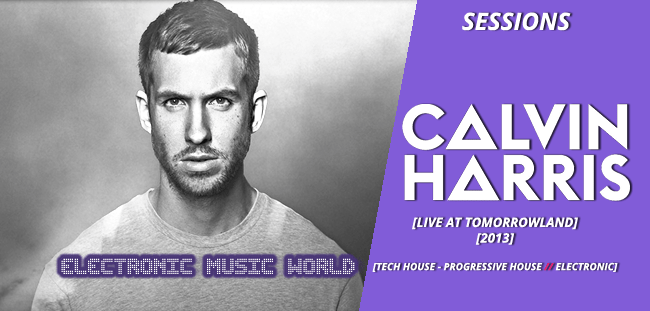 SESSIONS: Calvin Harris – Live at Tomorrowland 2013