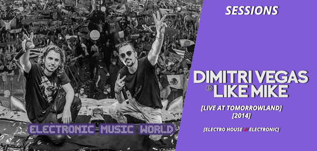 SESSIONS: Dimitri Vegas & Like Mike – Live at Tomorrowland 2014