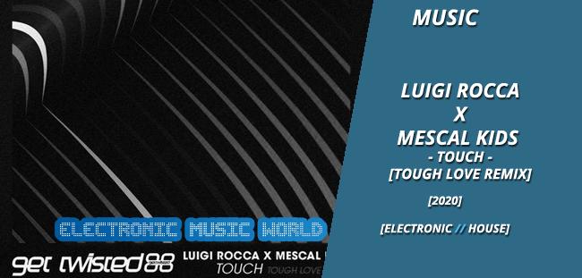 MUSIC: Luigi Rocca X Mescal Kids – Touch (Tough Love Remix)