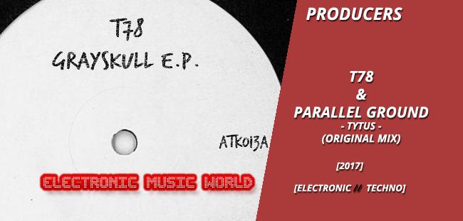 PRODUCERS: T78 & Parallel Ground – Tytus (Original Mix)