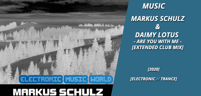MUSIC: Markus Schulz & Daimy Lotus – Are You With Me (Extended Club Mix)