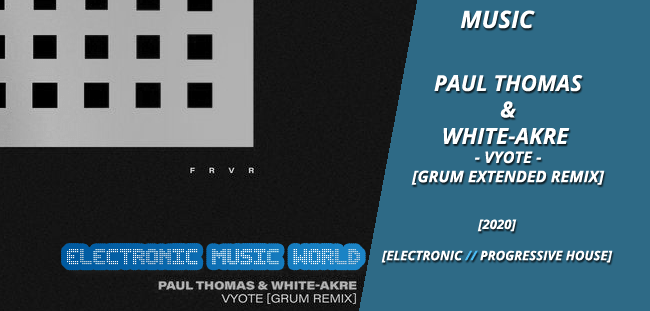 MUSIC: Paul Thomas & White-Akre – Vyote (Grum Extended Remix)