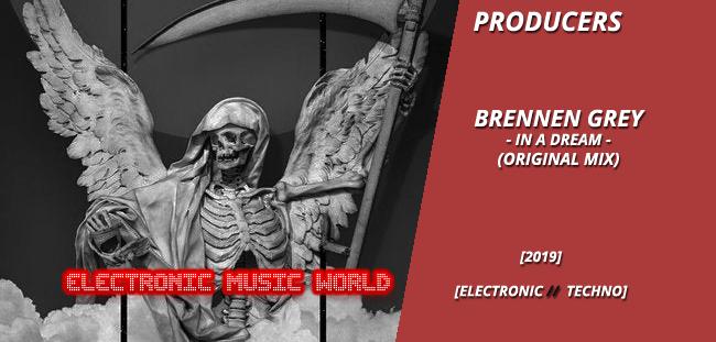 PRODUCERS: Brennen Grey – In a Dream (Original Mix)