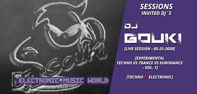 SESSIONS: Dj GouKi (05-22-2020) Live Experimental – Techno vs Trance vs Eurodance Vol.1