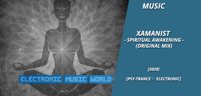 MUSIC: Xamanist – Spiritual Awakening (Original Mix)