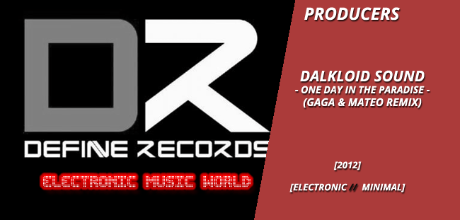 PRODUCERS: Dalkloid Sound – One Day In The Paradise (Gaga & Mateo Remix)