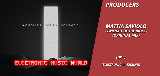PRODUCERS: Mattia Saviolo – Twilight of the Idols (Original Mix)