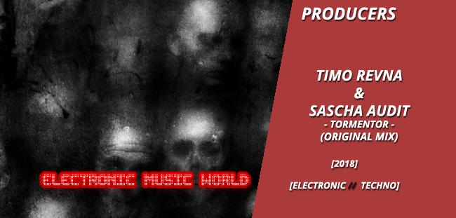 PRODUCERS: Timo Revna & Sascha Audit – Tormentor (Original Mix)