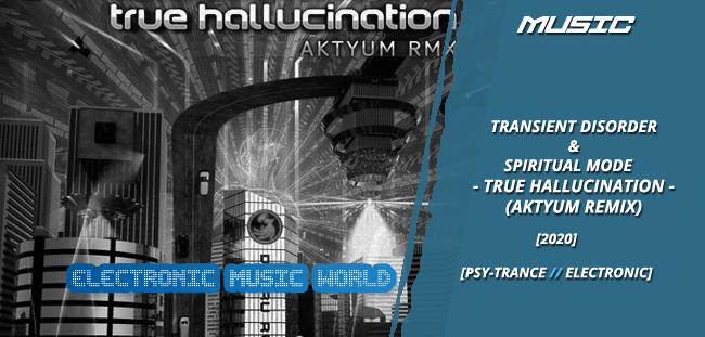 MUSIC: Transient Disorder & Spiritual Mode – True Hallucination (Aktyum Remix)