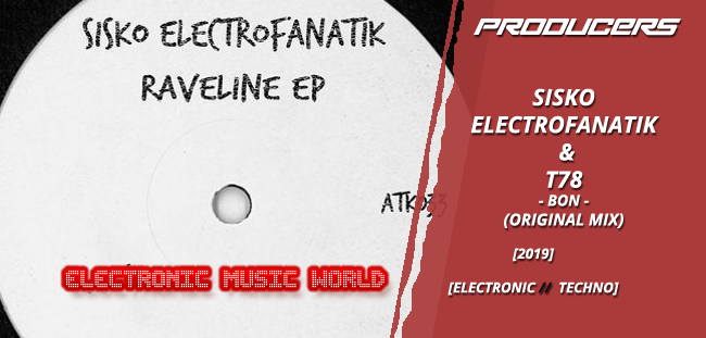 PRODUCERS: Sisko Electrofanatik & T78 – Bon (Original Mix)