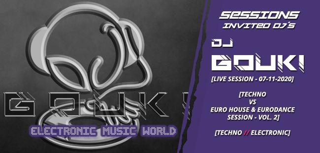 SESSIONS: Dj Gouki – (Live Session) Techno Vs Euro House & Eurodance Vol. 2 (11-07-2020)