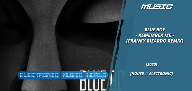 MUSIC: Blue Boy – Remember Me (Franky Rizardo Remix)