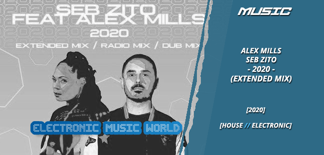 MUSIC: Seb Zito feat. Alex Mills – 2020 (Extended Mix)