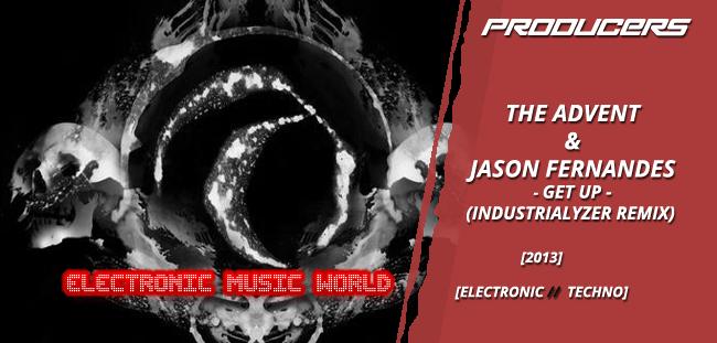 PRODUCERS: The Advent & Jason Fernandes Get Up (Industrialyzer Remix)