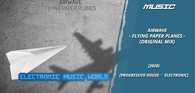 MUSIC: Airwave – Flying Paper Planes (Original Mix)