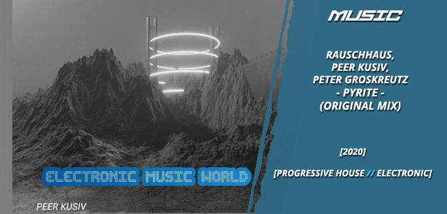 MUSIC: Rauschhaus, Peer Kusiv, Peter Groskreutz – Pyrite (Original Mix)