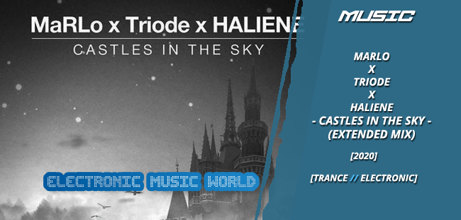 MUSIC: MaRLo x Triode x HALIENE – Castles In The Sky (Extended Mix)