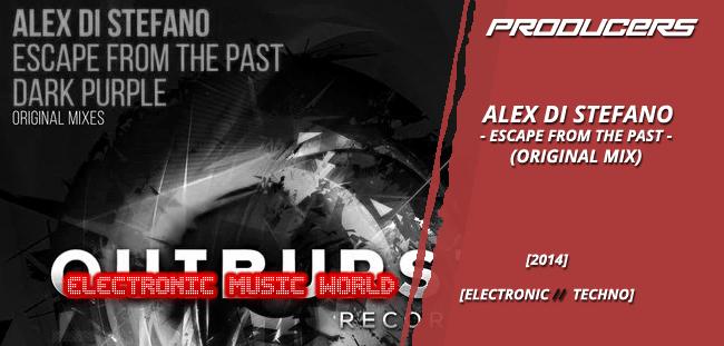 PRODUCERS: Alex Di Stefano – Escape from the Past (Original Mix)