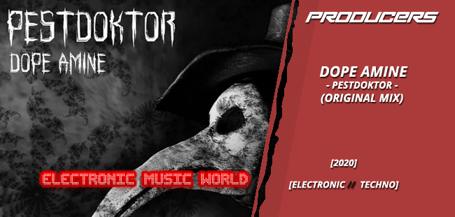 PRODUCERS: Dope Amine – Pestdoktor (Original Mix)
