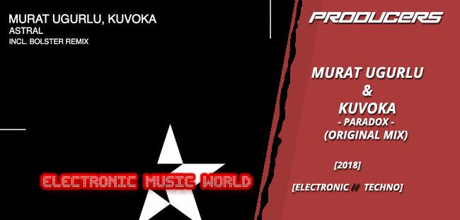 PRODUCERS: Murat Ugurlu & Kuvoka – Paradox (Original Mix)