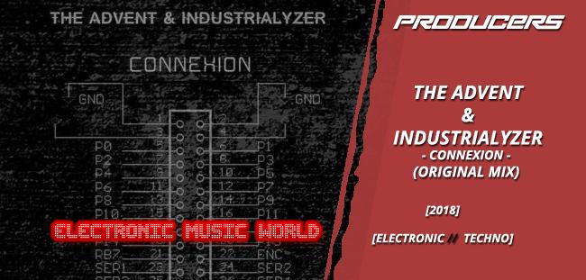 PRODUCERS: The Advent & Industrialyzer – Connexion (Original Mix)