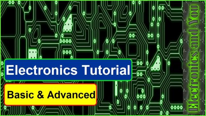Electronics Tutorial | Basic & Advanced Electronics Tutorial