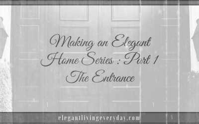 Making an Elegant Home Series – PART 1