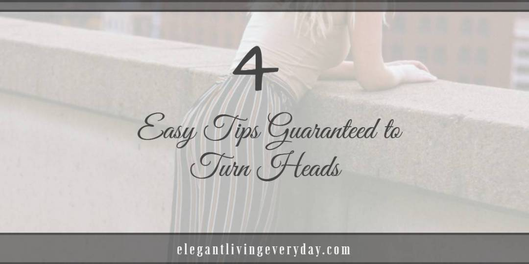 4 Easy Tips Guaranteed to Turn Heads - how to dress elegantly