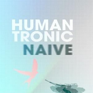 Humantronic – Naive