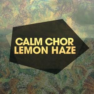 Calm Chor – Lemon Haze