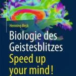Henning Beck: Biologie des Geistesblitzes – Speed up your mind!
