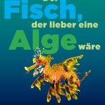 Ewald Weber: Der Fisch, der lieber eine Alge wäre
