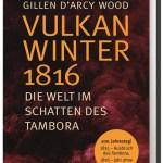 Gillen D`Arcy Wood: Vulkanwinter 1816