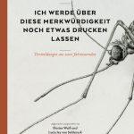 Florian Weiß & Lucia Jay von Seldeneck: Ich werde über diese Merkwürdigkeit noch etwas drucken lassen – Tiermeldungen aus zwei Jahrtausenden