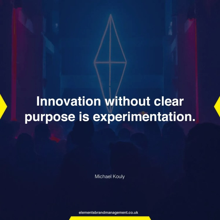 Innovation without clear purpose is experimentation.