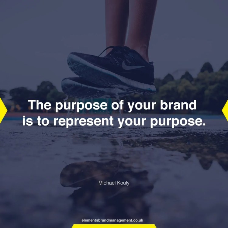The purpose of your brand is to represent your purpose.