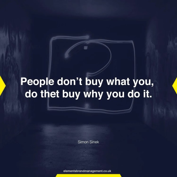 People don't buy what you, do thet buy why you do it.