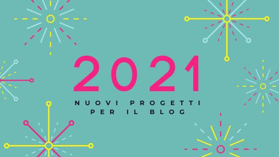 2021. Nuovi progetti per il blog