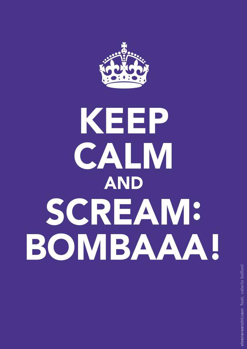 Keep Calm and scream: bombaaa!