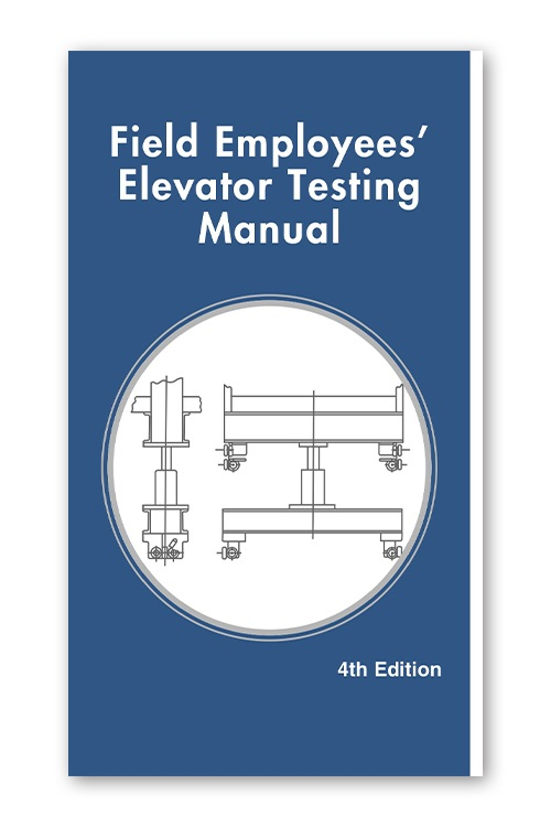 Field Employees' Elevator Testing Manual, 4th Edition