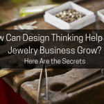 How Can Design Thinking Help Your Jewelry Business Grow?