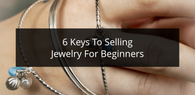 6 Keys To Selling Jewelry For Beginners