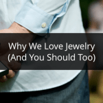 Why We Love Jewelry & Jewelry Retailers Should Too