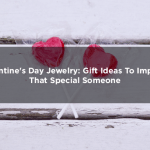 Valentine's Day Jewelry: Gift Ideas To Impress Your Clients