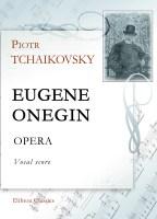 Eugene Onegin. Opera. Vocal Score. Petr Tchaikovsky.