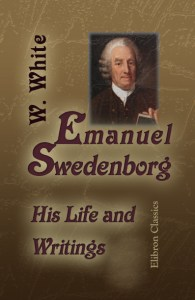 William White. Emanuel Swedenborg: His Life and Writings.