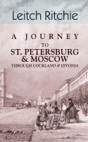 A Journey to St. Petersburg and Moscow through Courland and Livonia.
