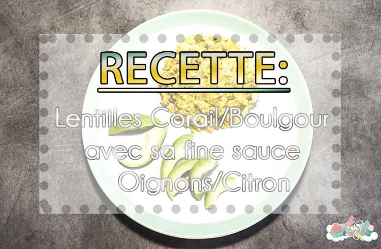 Recette Lentilles Corail et Boulgour avec sauce Oignons Citrons revue