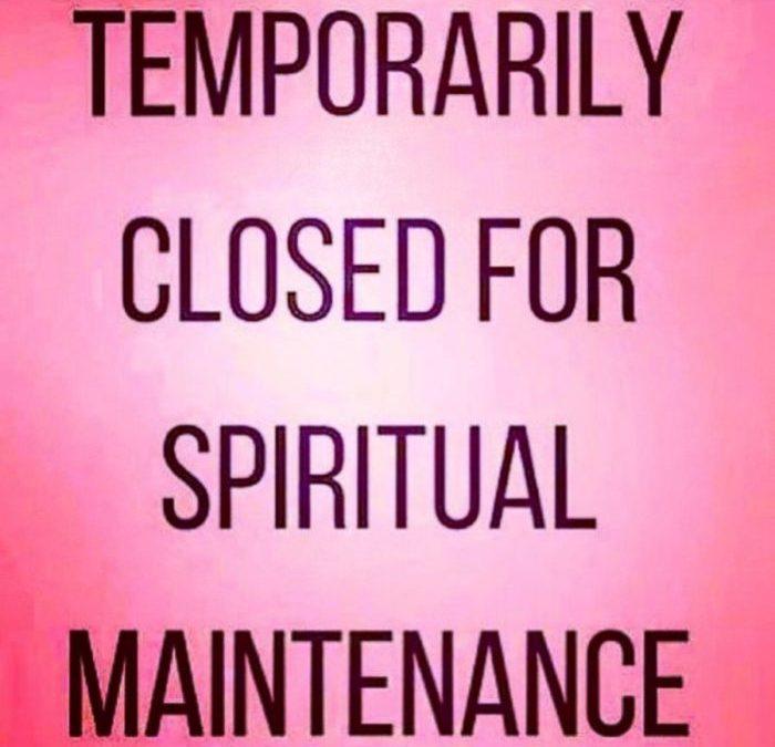 Spiritual Maintenance!